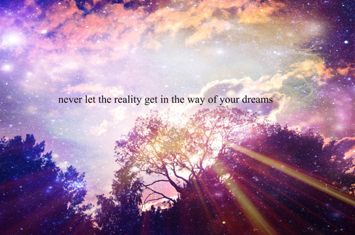 dont let reality get in the way